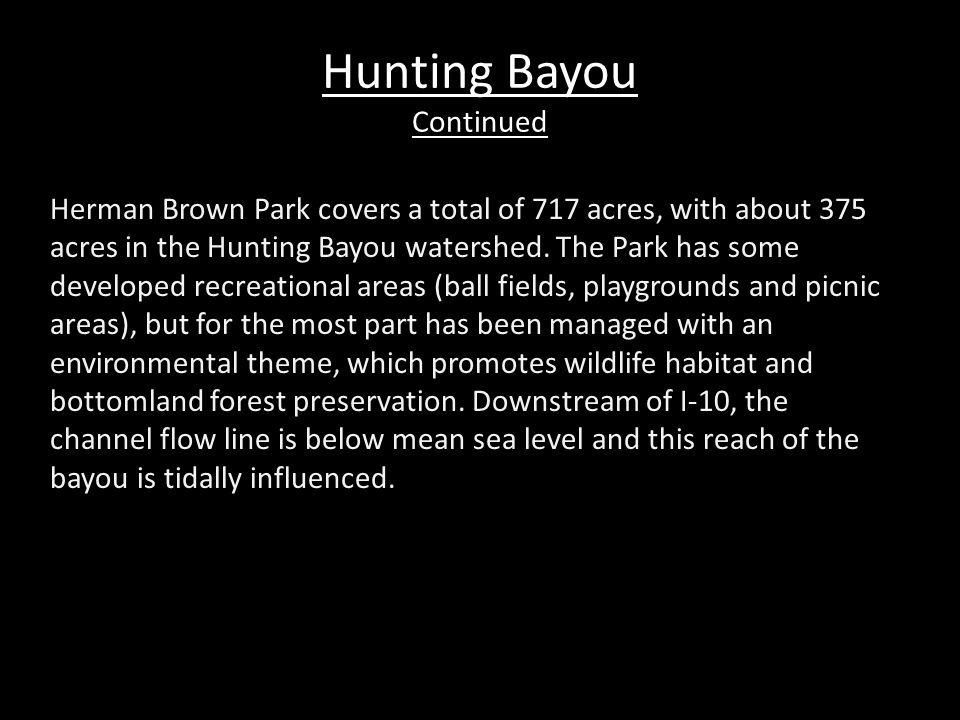 Hunting Bayou Continued Herman Brown Park covers a total of 717 acres, with about 375 acres in the Hunting Bayou watershed.
