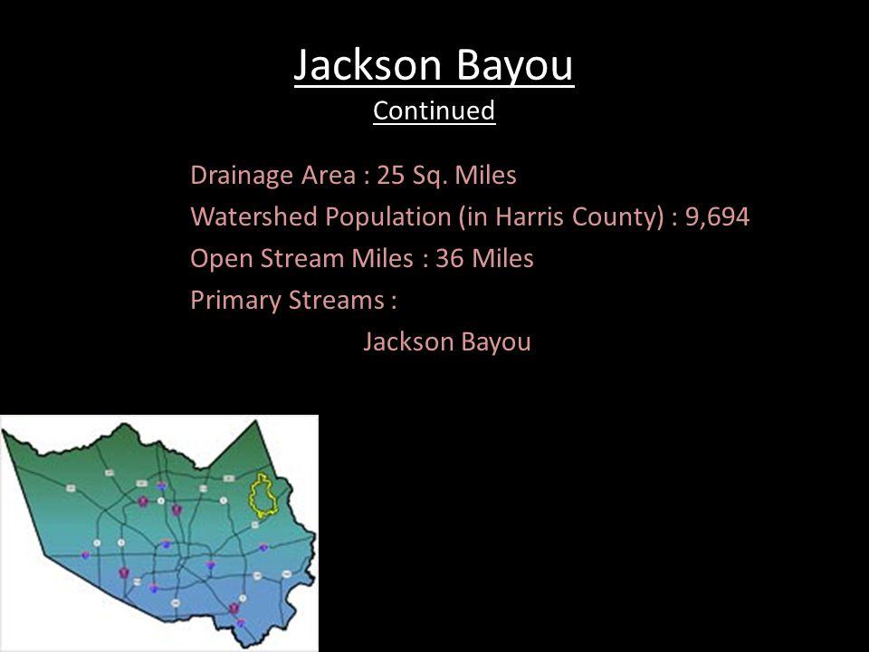 Jackson Bayou Continued Drainage Area : 25 Sq.