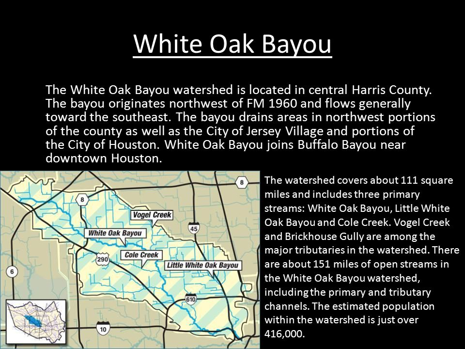 White Oak Bayou The White Oak Bayou watershed is located in central Harris County.
