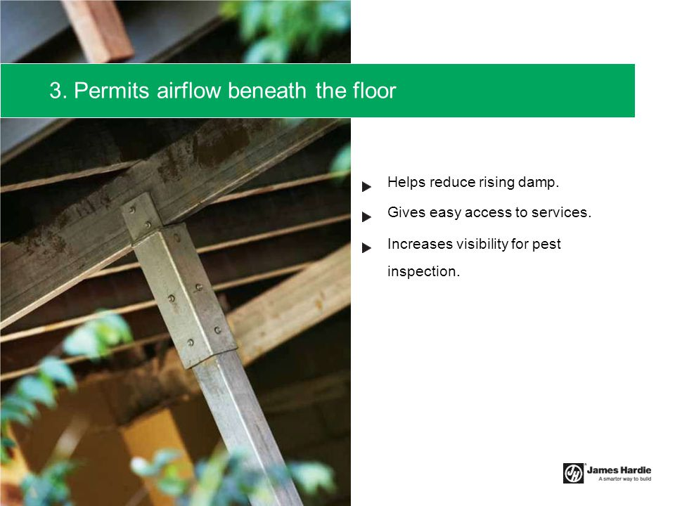 Helps reduce rising damp. Gives easy access to services. Increases visibility for pest inspection. 3. Permits airflow beneath the floor