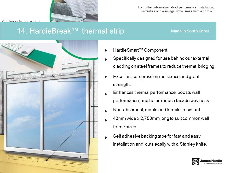 HardieSmart™ Component. Specifically designed for use behind our external cladding on steel frames to reduce thermal bridging Excellent compression re