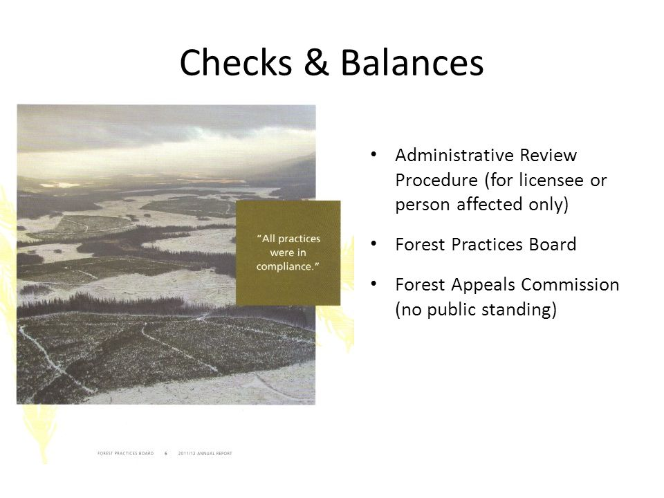 Checks & Balances Administrative Review Procedure (for licensee or person affected only) Forest Practices Board Forest Appeals Commission (no public standing)