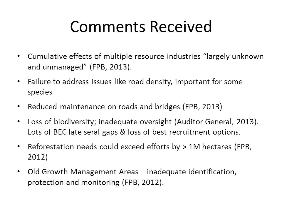 Comments Received Cumulative effects of multiple resource industries largely unknown and unmanaged (FPB, 2013).
