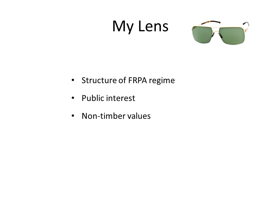 My Lens Structure of FRPA regime Public interest Non-timber values