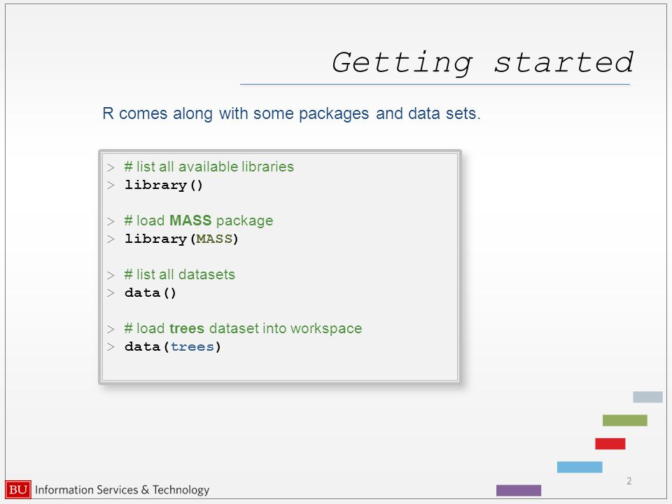 Getting started R comes along with some packages and data sets.