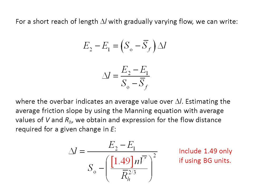 For a short reach of length  l with gradually varying flow, we can write: where the overbar indicates an average value over  l. Estimating the avera