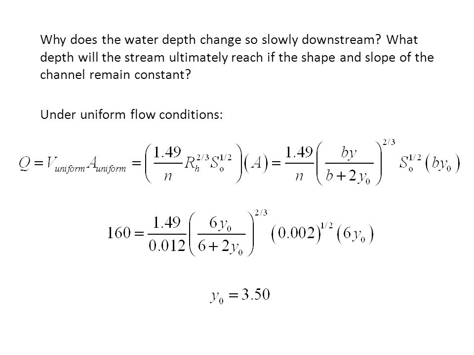 Why does the water depth change so slowly downstream? What depth will the stream ultimately reach if the shape and slope of the channel remain constan
