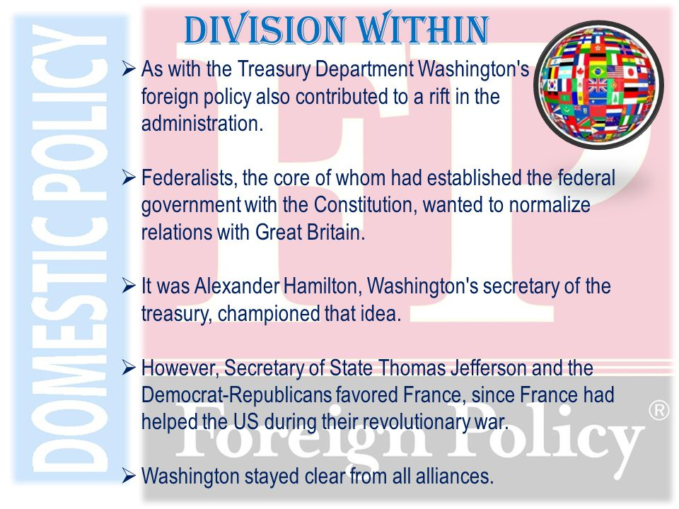  As with the Treasury Department Washington s foreign policy also contributed to a rift in the administration.