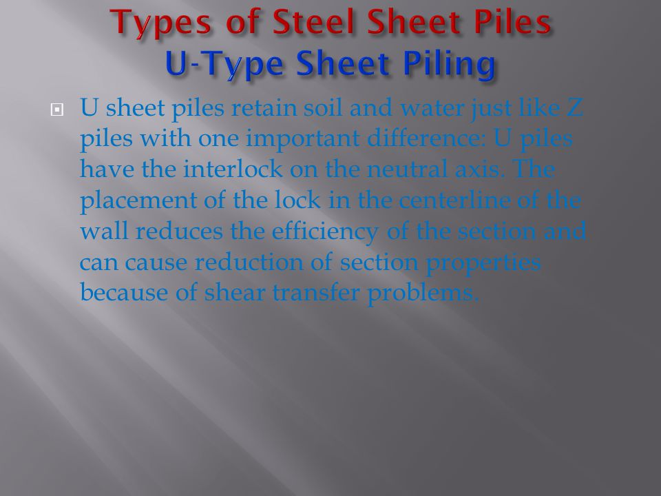  U sheet piles retain soil and water just like Z piles with one important difference: U piles have the interlock on the neutral axis.