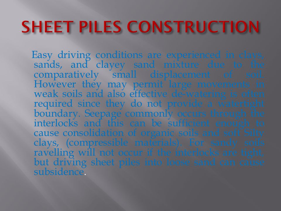  Depending upon the material used in their manufacture, some of the types of sheet piles are:  Wooden sheet piles  Precast concrete Sheet piles  Pre-stressed concrete sheet piles  Steel sheet piles