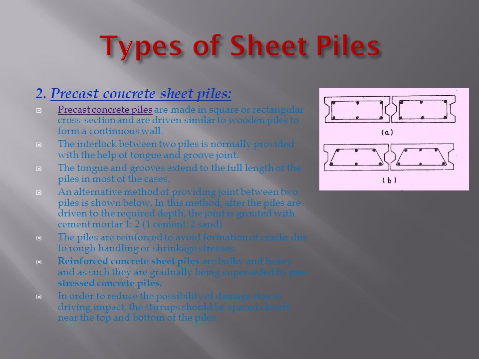 2. Precast concrete sheet piles:  Precast concrete piles are made in square or rectangular cross-section and are driven similar to wooden piles to fo