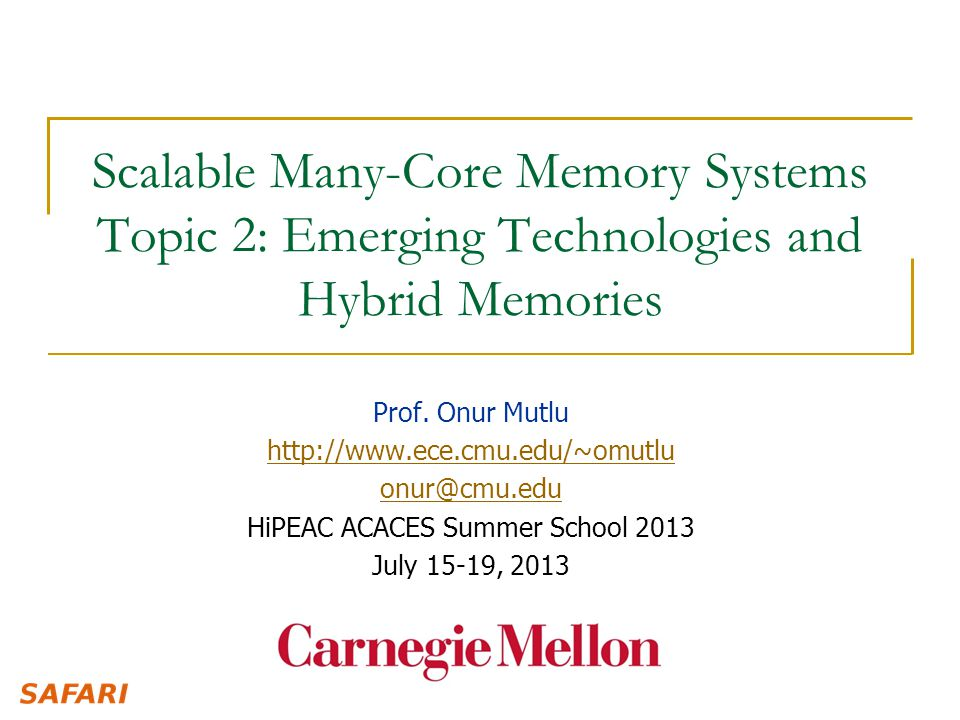 Scalable Many-Core Memory Systems Topic 2: Emerging Technologies and Hybrid Memories Prof.