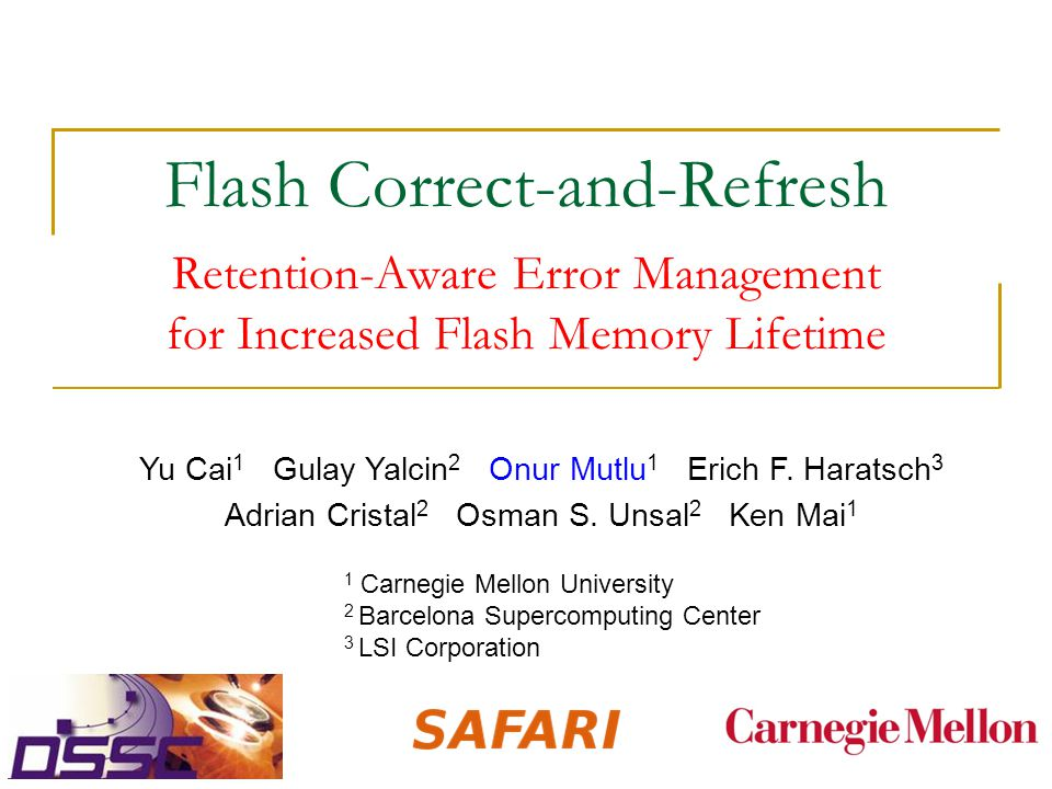 Flash Correct-and-Refresh Retention-Aware Error Management for Increased Flash Memory Lifetime Yu Cai 1 Gulay Yalcin 2 Onur Mutlu 1 Erich F.