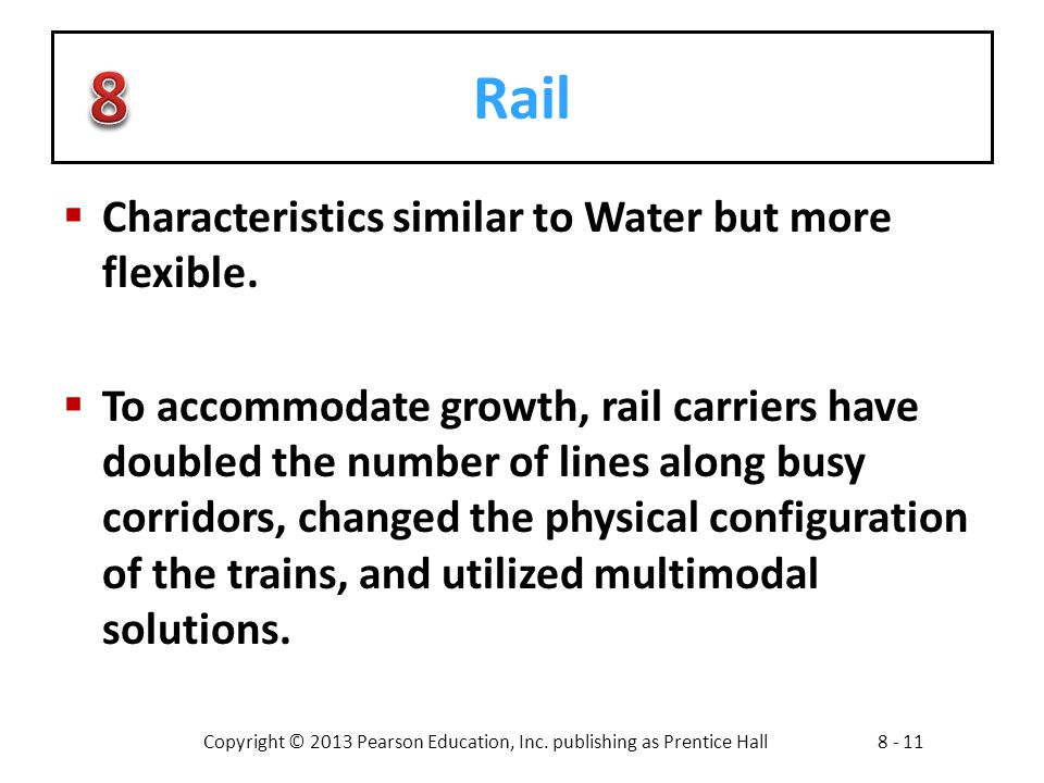 Copyright © 2013 Pearson Education, Inc. publishing as Prentice Hall8 - 11 Rail  Characteristics similar to Water but more flexible.  To accommodate