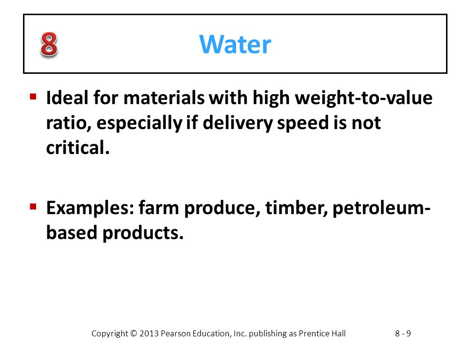 Copyright © 2013 Pearson Education, Inc. publishing as Prentice Hall8 - 9 Water  Ideal for materials with high weight-to-value ratio, especially if d