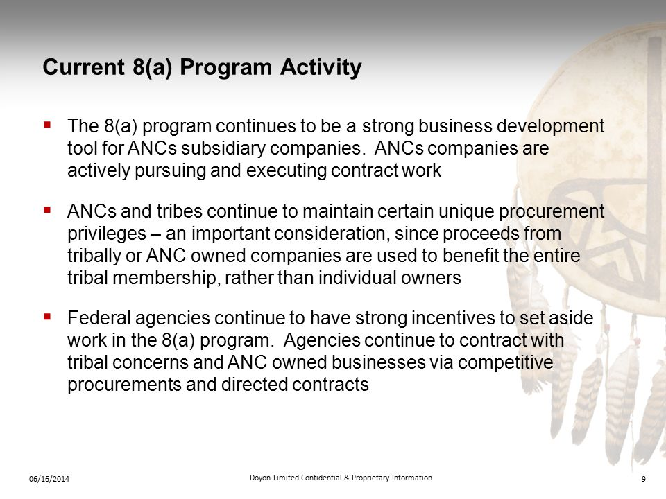 Current 8(a) Program Activity  The 8(a) program continues to be a strong business development tool for ANCs subsidiary companies.