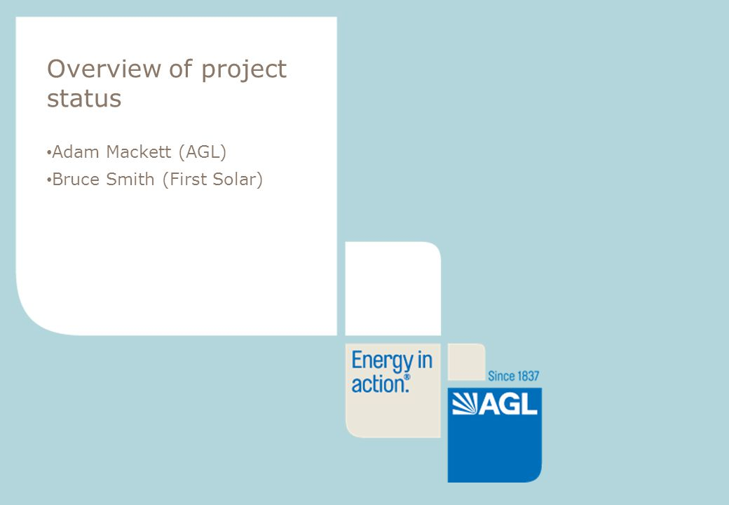 7 > Presentation title > Author > Date (Verdana 10pt) Overview of project status Adam Mackett (AGL) Bruce Smith (First Solar)