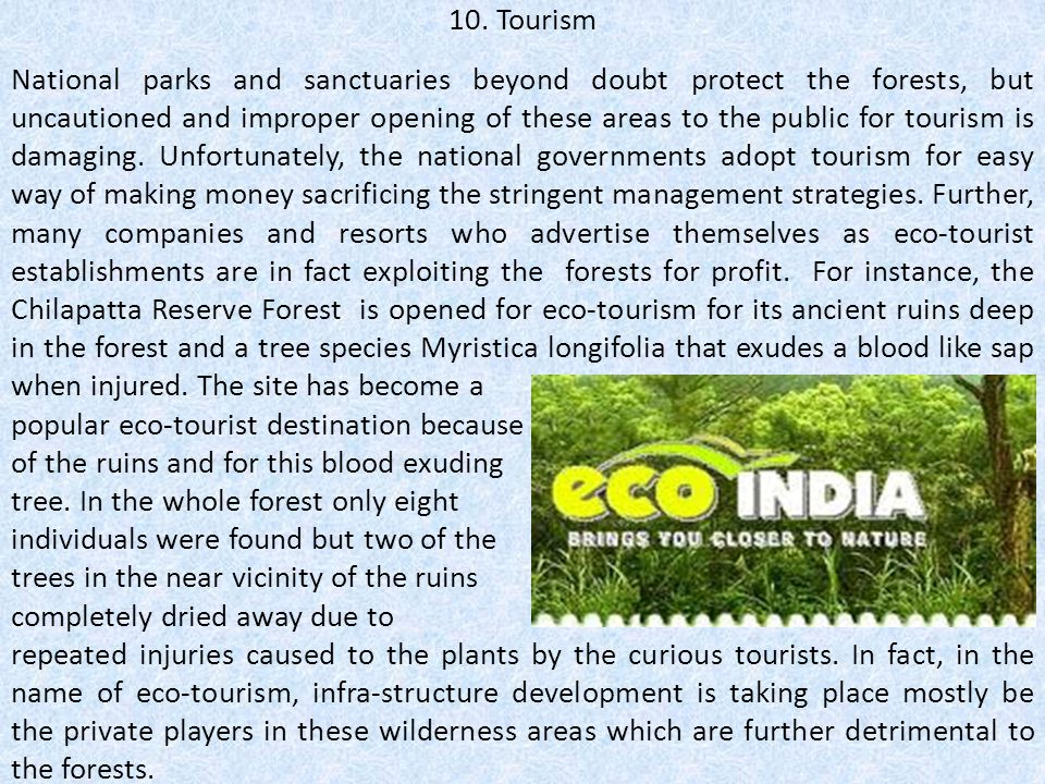 10. Tourism National parks and sanctuaries beyond doubt protect the forests, but uncautioned and improper opening of these areas to the public for tou