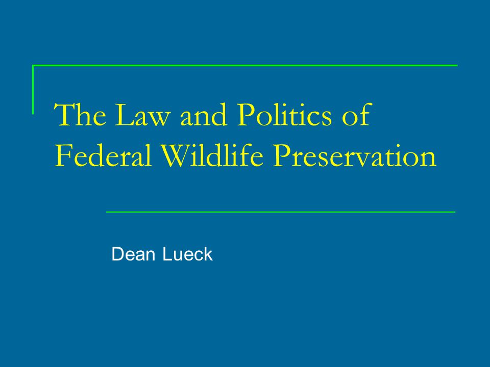 The Law and Politics of Federal Wildlife Preservation Dean Lueck