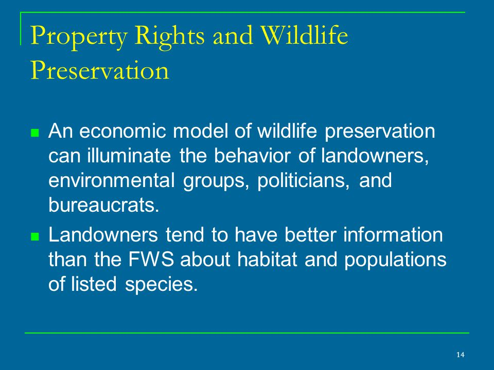 14 Property Rights and Wildlife Preservation An economic model of wildlife preservation can illuminate the behavior of landowners, environmental group