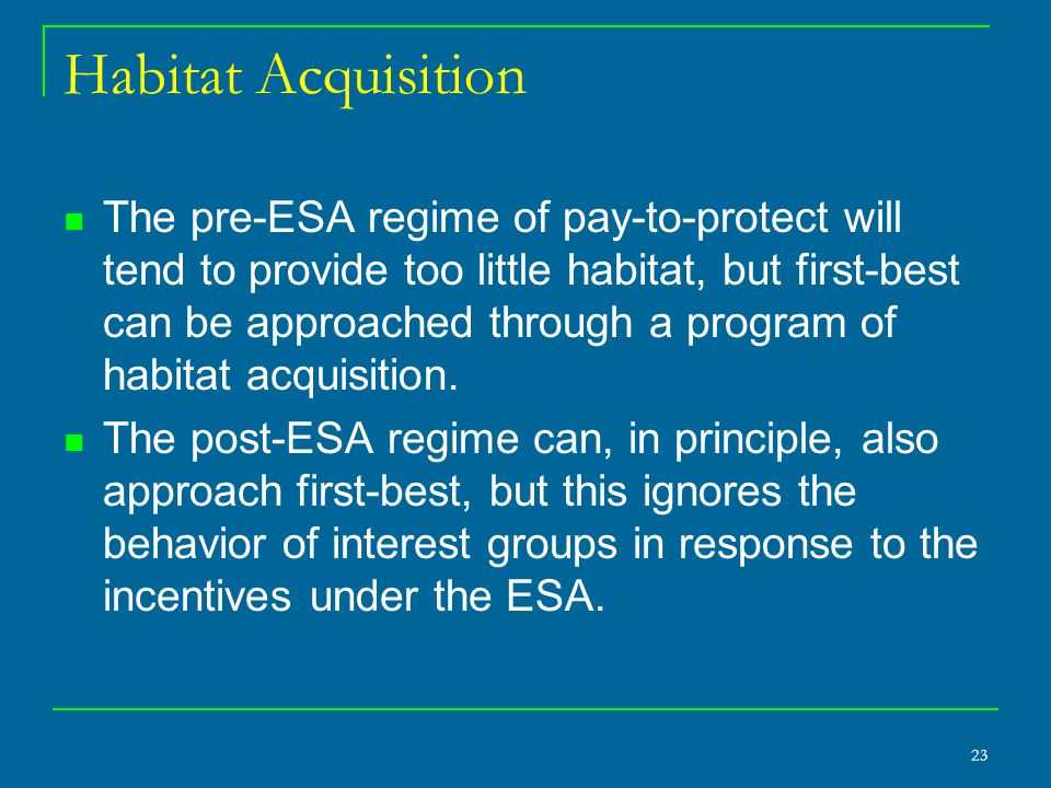 23 Habitat Acquisition The pre-ESA regime of pay-to-protect will tend to provide too little habitat, but first-best can be approached through a progra