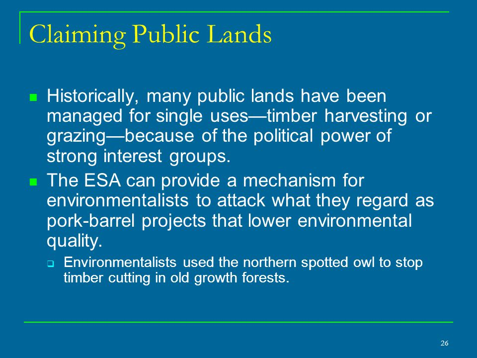 26 Claiming Public Lands Historically, many public lands have been managed for single uses—timber harvesting or grazing—because of the political power