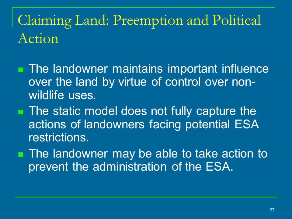27 Claiming Land: Preemption and Political Action The landowner maintains important influence over the land by virtue of control over non- wildlife uses.
