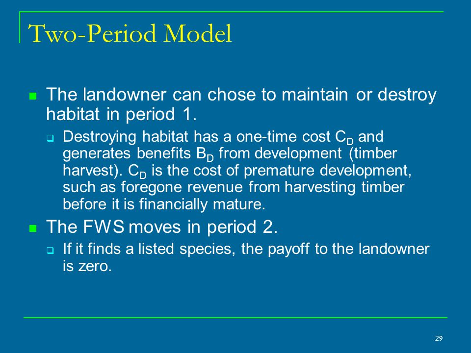 29 Two-Period Model The landowner can chose to maintain or destroy habitat in period 1.  Destroying habitat has a one-time cost C D and generates ben