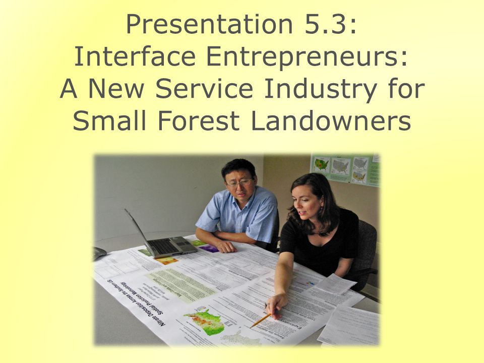 Presentation 5.3: Interface Entrepreneurs: A New Service Industry for Small Forest Landowners