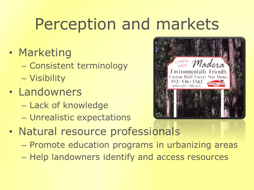 Perception and markets Marketing – Consistent terminology – Visibility Landowners – Lack of knowledge – Unrealistic expectations Natural resource professionals – Promote education programs in urbanizing areas – Help landowners identify and access resources