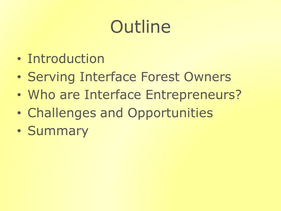 Outline Introduction Serving Interface Forest Owners Who are Interface Entrepreneurs.