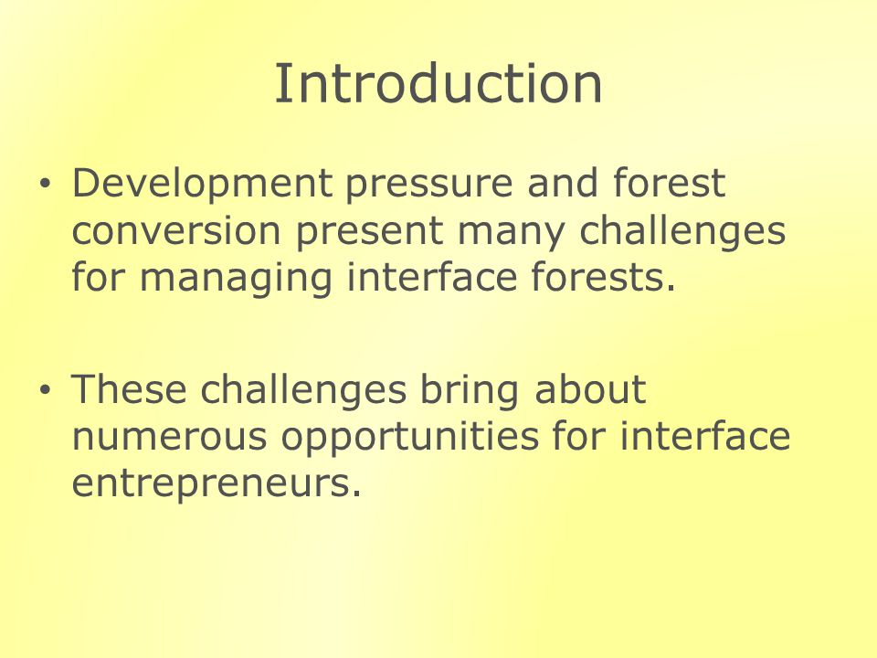 Introduction Development pressure and forest conversion present many challenges for managing interface forests. These challenges bring about numerous