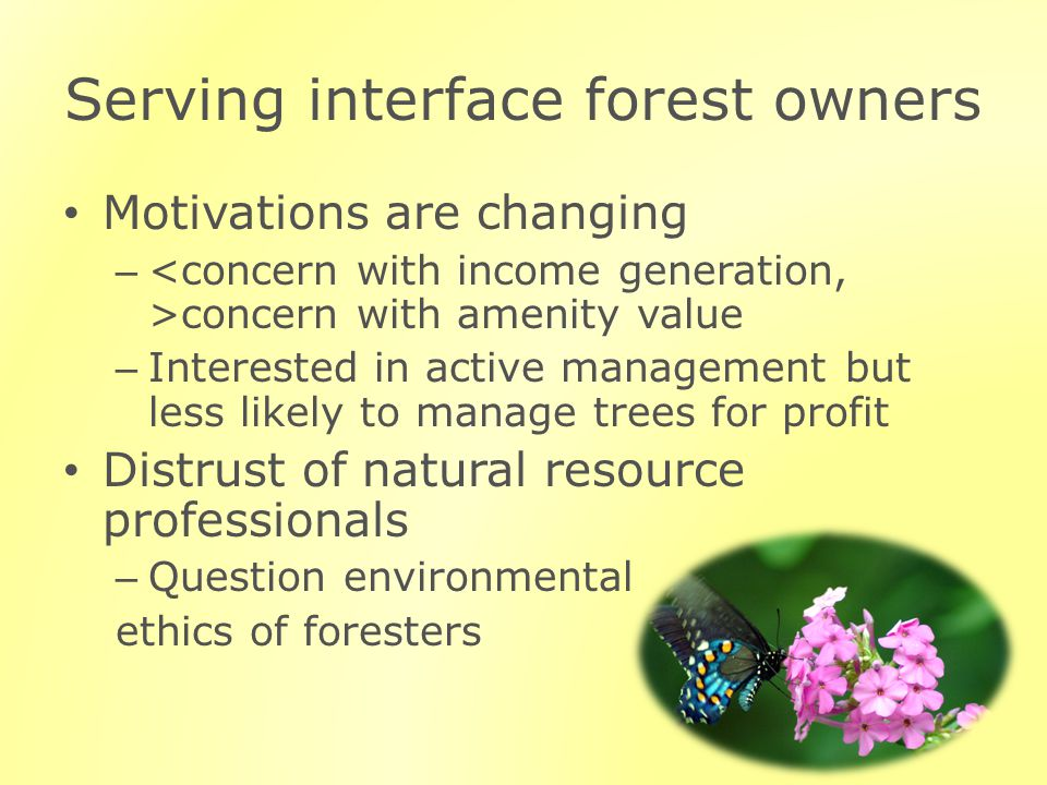 Serving interface forest owners Motivations are changing – concern with amenity value – Interested in active management but less likely to manage tree