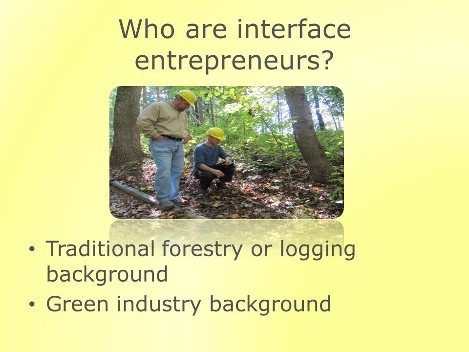 Who are interface entrepreneurs? Traditional forestry or logging background Green industry background