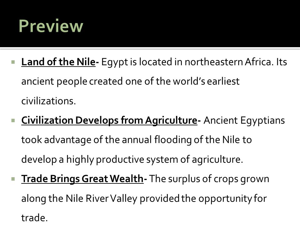  Land of the Nile- Egypt is located in northeastern Africa. Its ancient people created one of the world's earliest civilizations.  Civilization Deve
