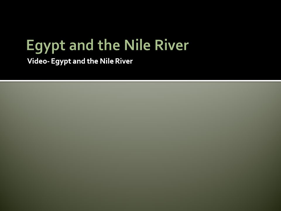 Video- Egypt and the Nile River
