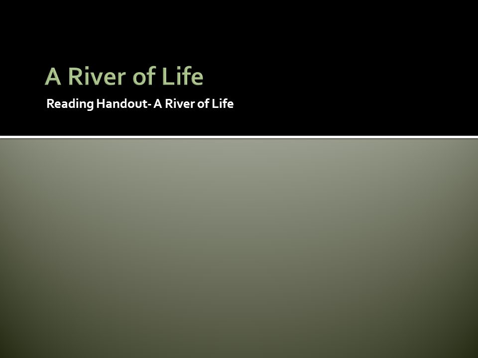 Reading Handout- A River of Life