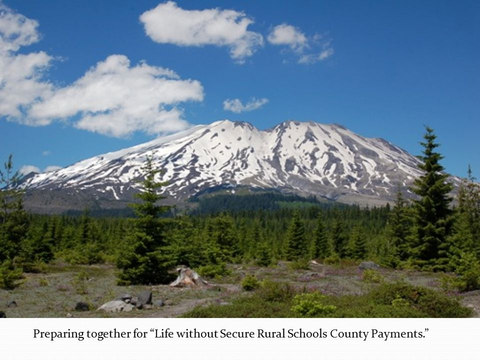 Preparing together for Life without Secure Rural Schools County Payments.