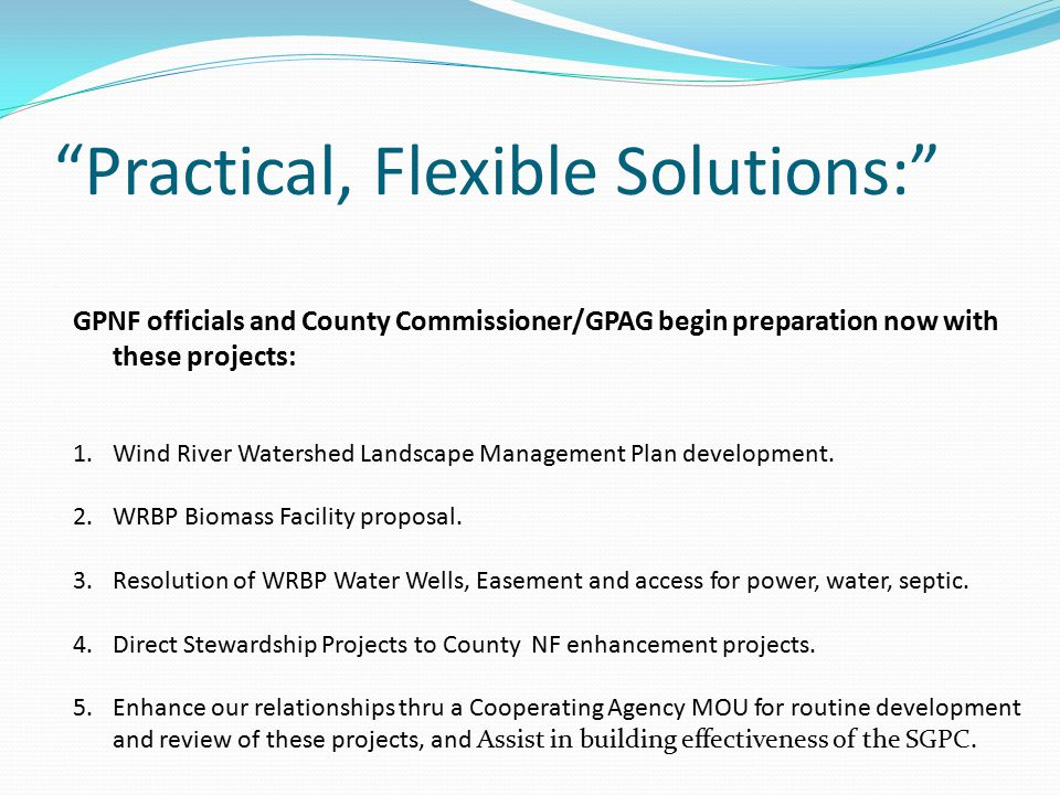 Practical, Flexible Solutions: GPNF officials and County Commissioner/GPAG begin preparation now with these projects: 1.Wind River Watershed Landscape Management Plan development.