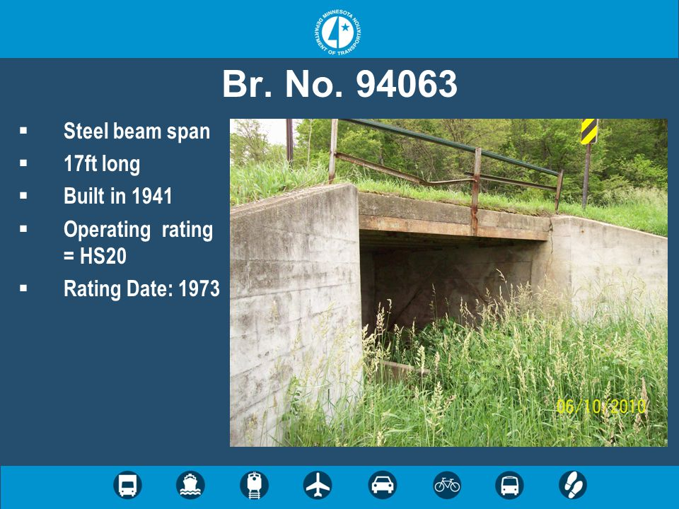 Br. No. 94063  Steel beam span  17ft long  Built in 1941  Operating rating = HS20  Rating Date: 1973