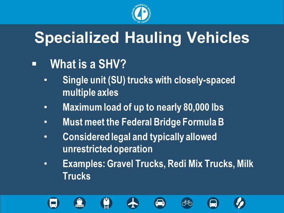 Specialized Hauling Vehicles SU4 18' 54 kips 62 kips SU5 22' 69.5 kips SU6 26' 77.5 kips SU7 30'
