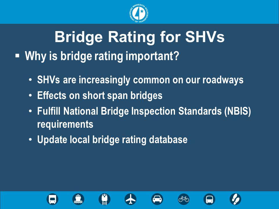 Bridge Rating for SHVs  Why is bridge rating important.