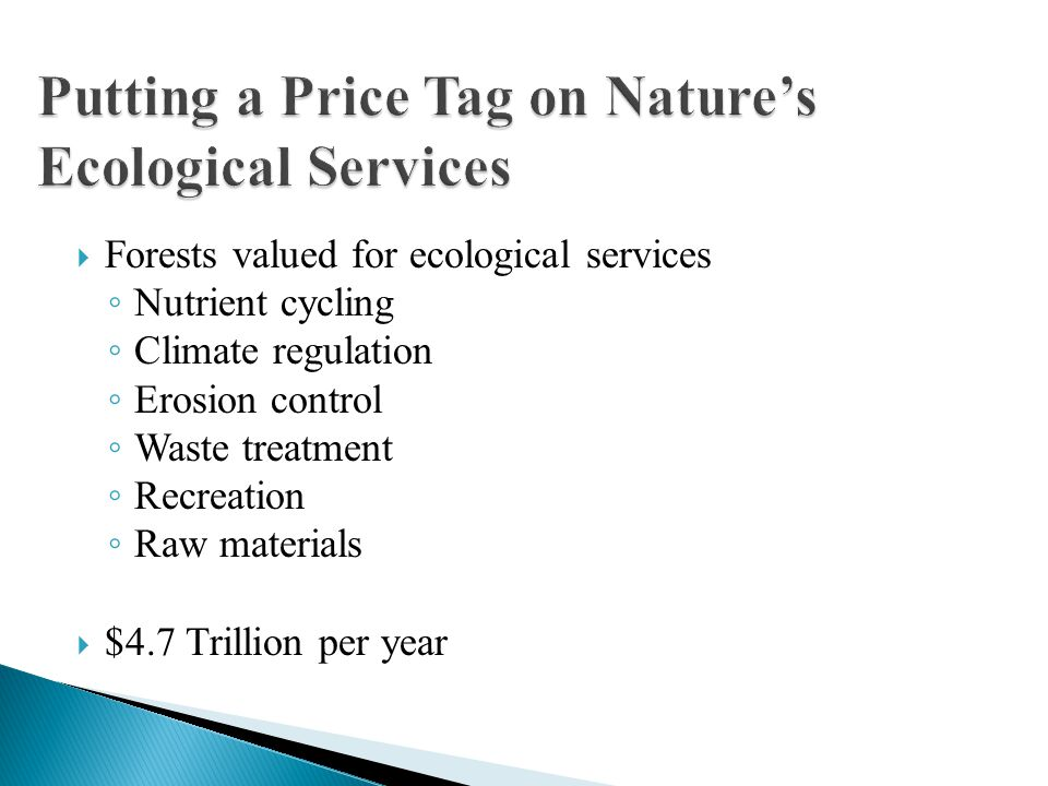  Forests valued for ecological services ◦ Nutrient cycling ◦ Climate regulation ◦ Erosion control ◦ Waste treatment ◦ Recreation ◦ Raw materials  $4