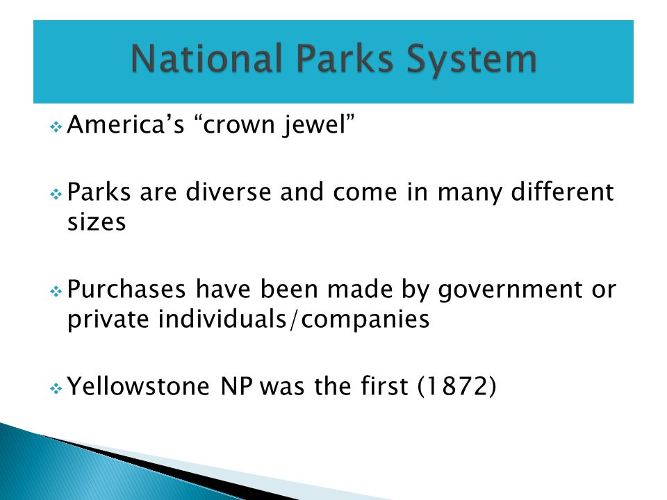 " America's ""crown jewel""  Parks are diverse and come in many different sizes  Purchases have been made by government or private individuals/compani"