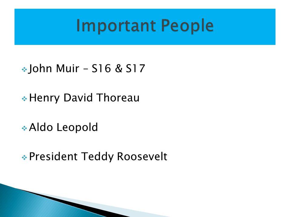  John Muir – S16 & S17  Henry David Thoreau  Aldo Leopold  President Teddy Roosevelt