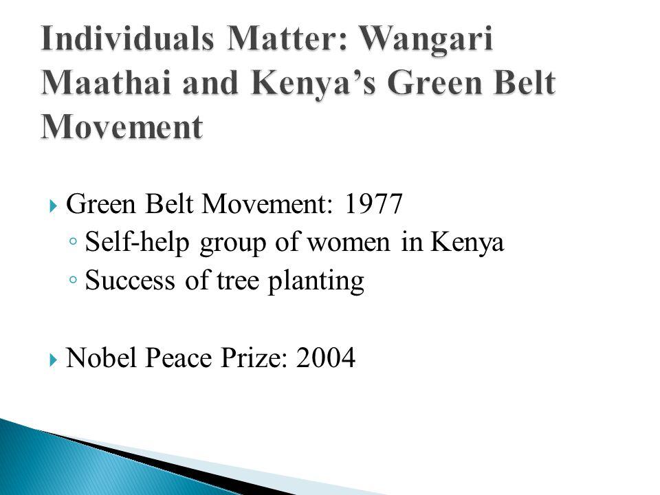  Green Belt Movement: 1977 ◦ Self-help group of women in Kenya ◦ Success of tree planting  Nobel Peace Prize: 2004
