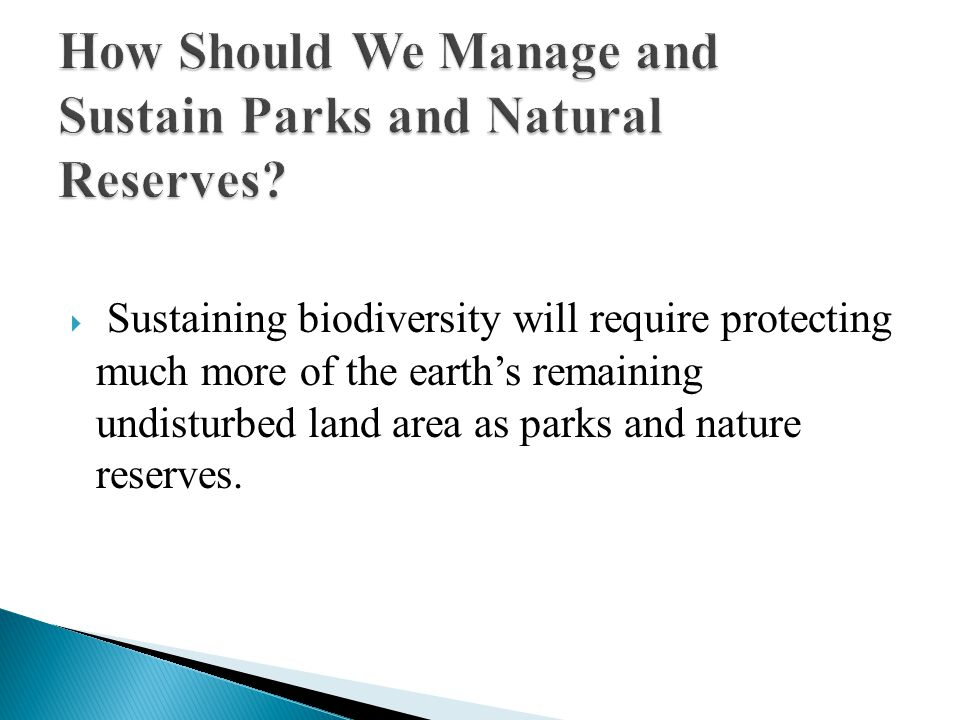  Sustaining biodiversity will require protecting much more of the earth's remaining undisturbed land area as parks and nature reserves.