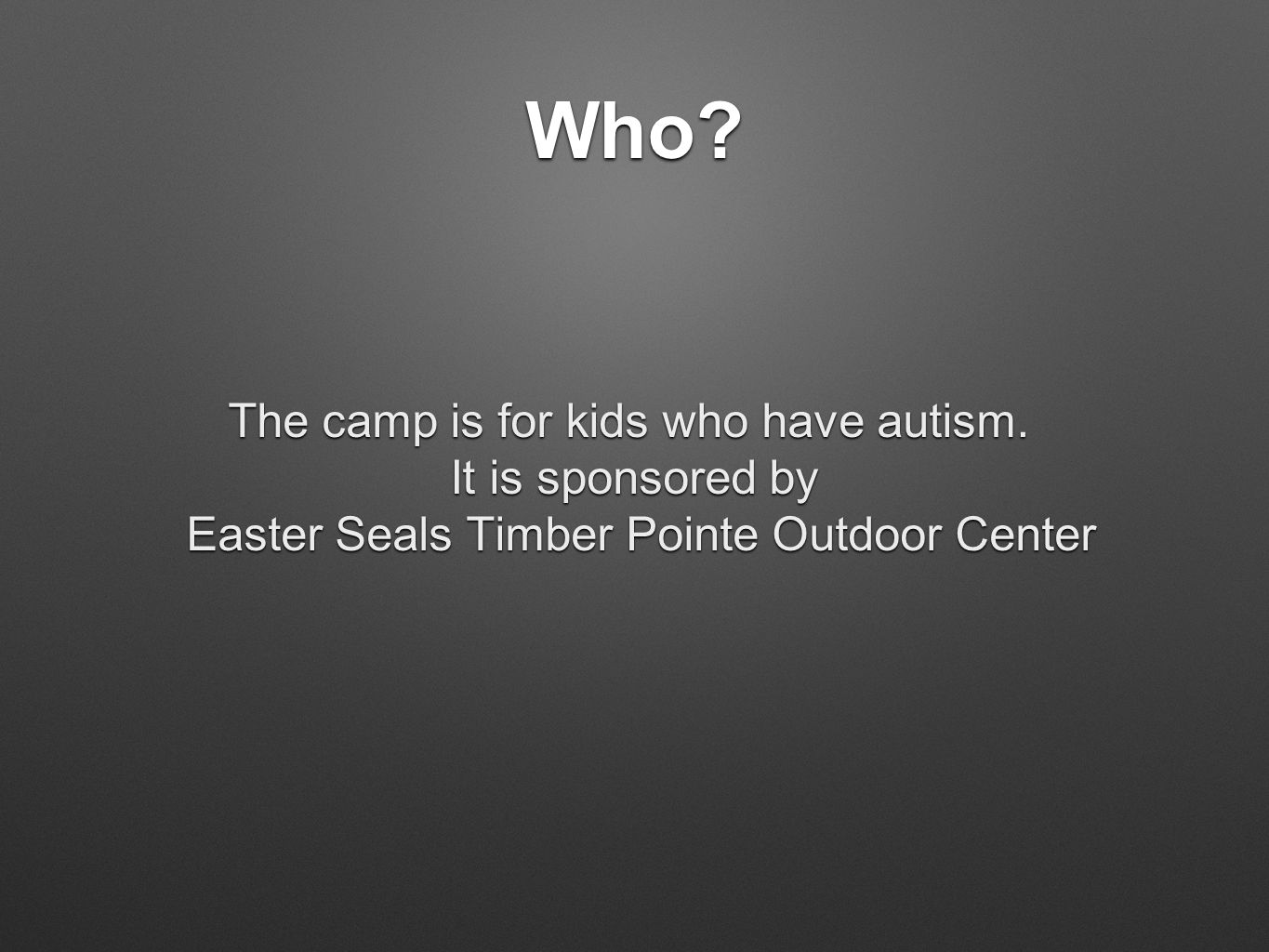 Who. The camp is for kids who have autism.