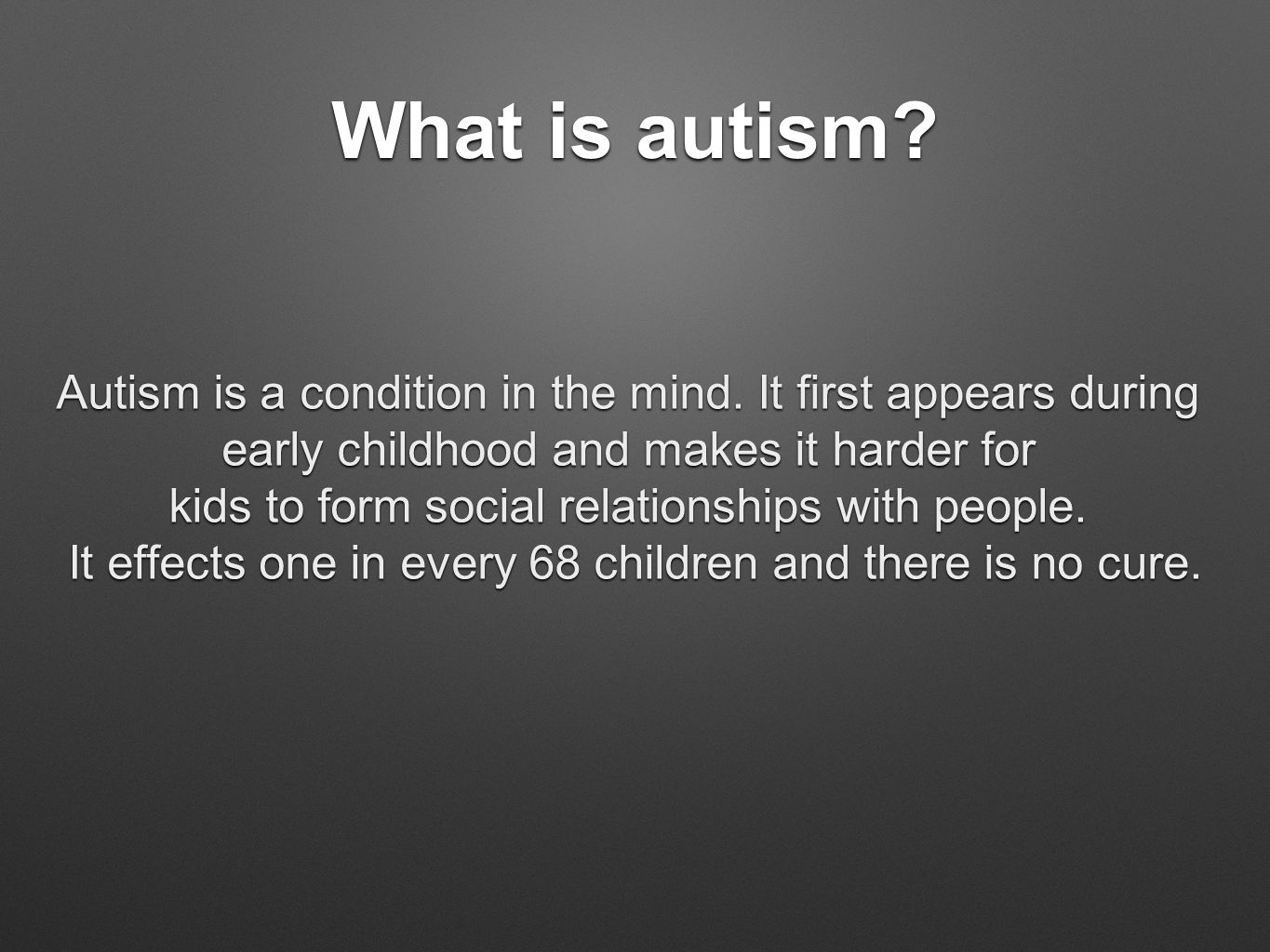 What is autism. Autism is a condition in the mind.