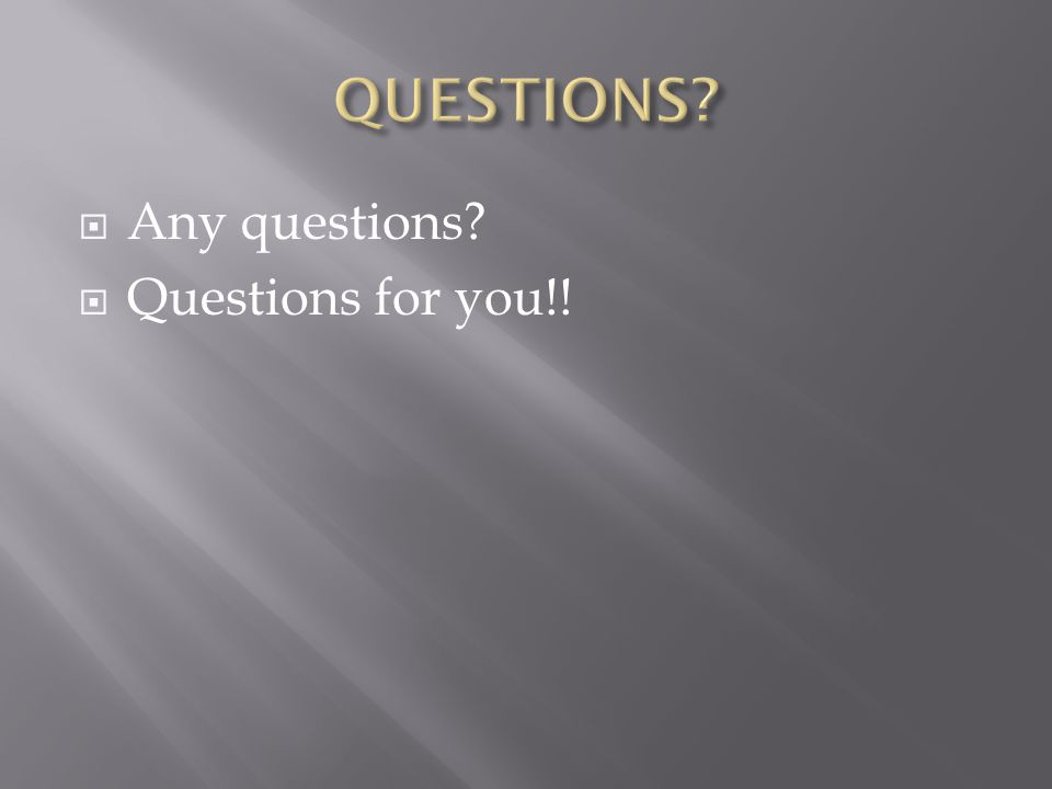  Any questions?  Questions for you!!